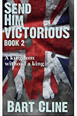 Send Him Victorious: Book 2 (God Save the King) Kindle Edition