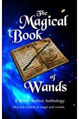 The Magical Book of Wands: A Multi-author Anthology Kindle Edition