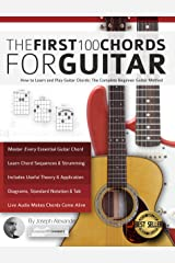 The First 100 Chords for Guitar: How to Learn and Play Guitar Chords: The Complete Beginner Guitar Method (Essential Guitar Methods) Kindle Edition