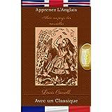 Apprenez l'Anglais avec un classique: Alice au pays des merveilles - Édition parallèle [EN-FR] (English Edition)