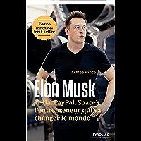 Elon Musk: Tesla, Paypal, SpaceX : l'entrepreneur qui va changer le monde - Edition enrichie du best-seller (EYROLLES)