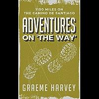 Adventures on 'The Way': 1100 miles on the Camino de Santiago (English Edition)
