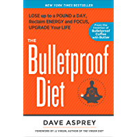The Bulletproof Diet: Lose Up to a Pound a Day, Reclaim Energy and Focus, Upgrade Your Life (English Edition)