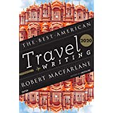 The Best American Travel Writing 2020 (The Best American Series ®)