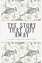 The Story That Got Away: A short story Kindle Edition