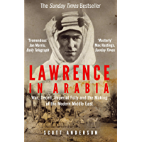 Lawrence in Arabia: War, Deceit, Imperial Folly and the Making of the Modern Middle East (English Edition)