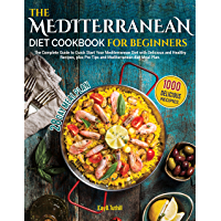 Mediterranean diet Cookbook for Beginners: the Complete Guide to Quick Start Your Mediterranean Diet with 1000 Delicious…