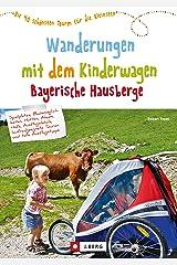 Wanderungen mit dem Kinderwagen Bayerische Hausberge: Ein Wanderführer mit den schönsten Familienwanderungen mit Kinderwagen –in den Bayerischen Hausbergen Kindle Ausgabe