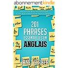 201 Phrases Essentielles en Anglais: Phrases De Base Et Utiles Qui Vous Aideront Parlent Anglais Rapide