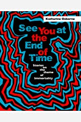 See You at the End of Time Kindle Edition