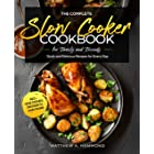 The Complete Slow Cooker Cookbook for Family and Friends : Quick and Delicious Recipes for Every Day incl. Side Dishes, Desse