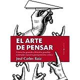 El arte de pensar (Ensayo) (Spanish Edition)