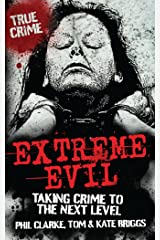 Extreme Evil: Taking Crime to the Next Level (True Crime) Kindle Edition