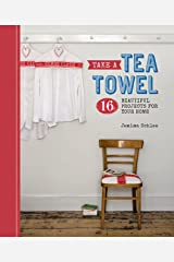 Take a Tea Towel: 16 Beautiful Projects for Your Home (Take A...) Kindle Edition