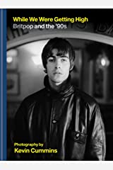 While We Were Getting High: Britpop & the '90s in photographs with unseen images Kindle Edition