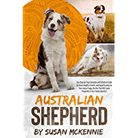 Australian Shepherd: Your Step-by-Step Complete and Definitive Guide to Ensure Healthy Growth, and Rapid Training for…