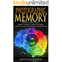 Photographic Memory: Photographic Memory Training, Advanced Techniques to Improve Your Memory & Strategies to Learn…