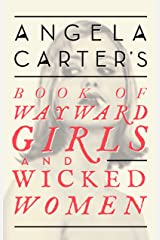 Angela Carter's Book Of Wayward Girls And Wicked Women (Virago Modern Classics 71) Kindle Edition