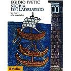 Storia dell'Adriatico: Un mare e la sua civiltà (Biblioteca storica)
