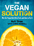 The Vegan Solution: Why the Vegan Diet Often Fails and How to Fix It (English Edition)