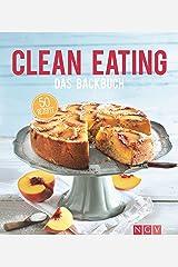 Clean Eating - Das Backbuch: 50 Rezepte für natürliches und gesundes Backen (Iss dich gesund) Kindle Ausgabe