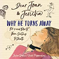Dear Joan & Jericha - Why He Turns Away: Do's and Don'ts from Dating to Death