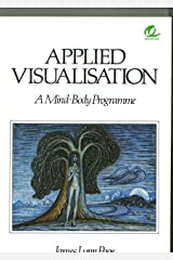 Applied Visualisation: A Mind-body Programme Kindle Edition