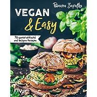 Vegan & Easy: 70 genial einfache und leckere Rezepte