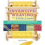 Inventive Weaving on a Little Loom: Discover the Full Potential of the Rigid-Heddle Loom
