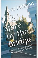 The Spire by the Bridge: Menai Bridge English Presbyterian Church Kindle Edition