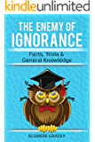 The Enemy of Ignorance: facts, trivia, & general knowledge (The Smarty Pants Series) (English Edition)