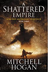 A Shattered Empire: Book Three of the Sorcery Ascendant Sequence Kindle Edition