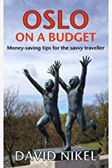 Oslo on a Budget: Money-Saving Tips for the Savvy Traveller Kindle Edition