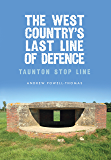 The West Country's Last Line of Defence: Taunton Stop Line