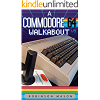 A Commodore 64 Walkabout: V3 (Retrocomputing Walkabout Book 1) (English Edition)
