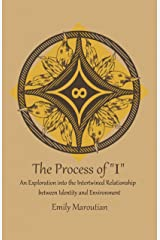 """The Process of """"I"""": An Exploration into the Intertwined Relationship between Identity and Environment Kindle Edition"""