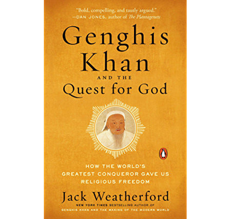 Genghis Khan And The Quest For God How The World S Greatest Conqueror Gave Us Religious Freedom Ebook Weatherford Jack Amazon In Kindle Store