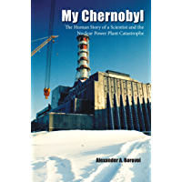 My Chernobyl: The Human Story of a Scientist and the nuclear power Plant Catastrophe (English Edition)