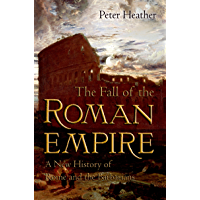 The Fall of the Roman Empire: A New History of Rome and the Barbarians (English Edition)