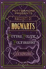 Racconti di Hogwarts: potere, politica e poltergeist (Pottermore Presents Vol. 2) Formato Kindle