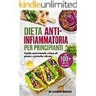 Dieta anti-infiammatoria per principianti : Guida nutrizionale a base di piante e proteine elevate (con 100+ ricette delizios