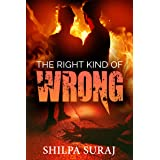 The Right Kind of Wrong: A Passionate angst ridden romantic thriller
