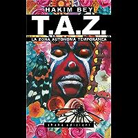 Taz - Nuova Traduzione: La Zona Autonoma Temporanea, l'anarchia ontologica, il terrorismo poetico