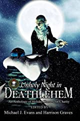 O Unholy Night in Deathlehem: An Anthology of Holiday Horrors for Charity Kindle Edition