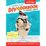 The Complete DIY Cookbook for Young Chefs: 100+ Simple Recipes for Making Absolutely Everything from Scratch (Young Chefs Ser