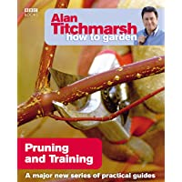 Alan Titchmarsh How to Garden: Pruning and Training (How to Garden, 17)