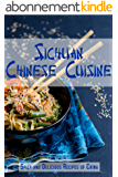 Sichuan Chinese Cuisine: Spicy and Delicious Recipes of China (English Edition)