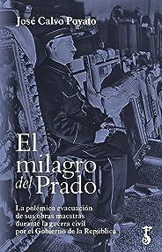 El milagro del Prado: La polémica evacuación de sus obras maestras durante la guerra civil por el Gobierno de la República (A
