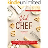 Kid Chef: Young Chef Cookbook - The Complete Baking Book for Kids Who Love to Bake and Eat. Funny and Healthy Recipes to Prep