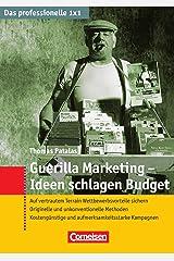 Das professionelle 1 x 1: Guerilla-Marketing - Ideen schlagen Budget: Auf vertrautem Terrain Wettbewerbsvorteile sichern. Taschenbuch